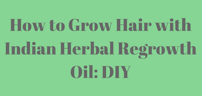How to Grow Hair with Indian Herbal Regrowth Oil- DIY