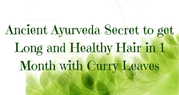 ancient-ayurveda-secret-to-get-long-and-healthy-hair-in-1-month-with-curry-leaves-3