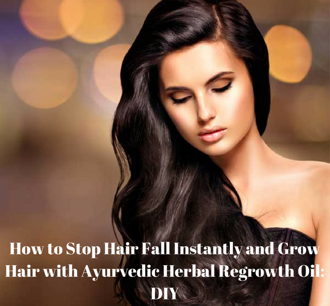 How to Stop Hair Fall Instantly and Grow Hair with Ayurvedic Herbal Regrowth Oil DIY