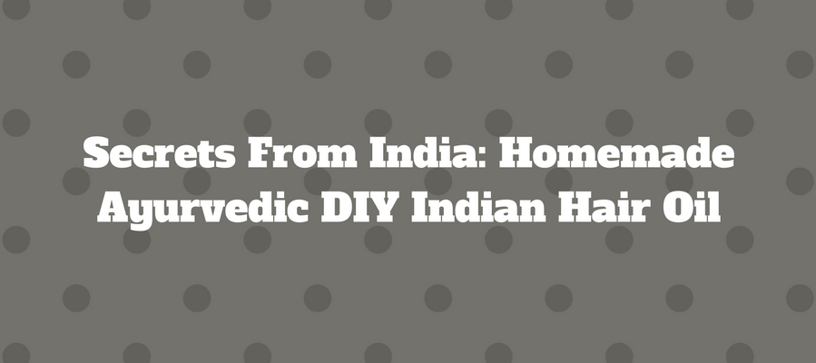 secrets-from-india-homemade-ayurvedic-diy-indian-hair-oil-1