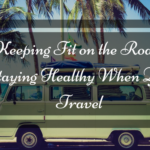 Keeping Fit on the Road: Staying Healthy When You Travel