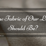 How Fabric of Our Lives Should Be?