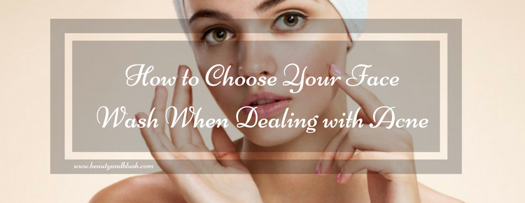 How to Choose Your Face Wash When Dealing with Acne