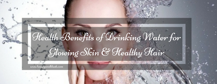 Health Benefits Of Drinking Water For Glowing Skin And Healthy Hair Beauty And Blush