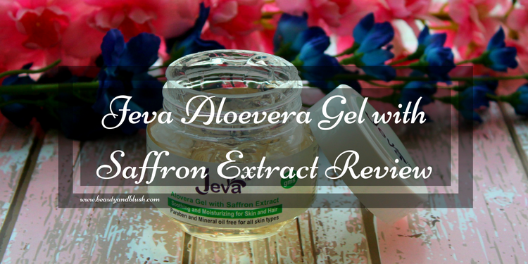 Jeva Aloevera Gel With Saffron Extract Review Beauty And Blush