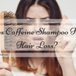 Does Caffeine Shampoo Help Hair Loss?