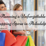 Planning a Unforgettable Shopping Spree in Philadelphia