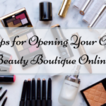 5 Tips for Opening Your Own Beauty Boutique Online