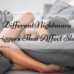 Different Nightmare Triggers That Affect Sleep
