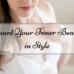 Flaunt Your Inner Beauty in Style