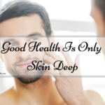 Good Health is Only Skin Deep