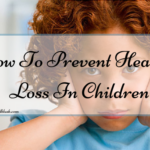 How To Prevent Hearing Loss In Children