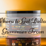 Where to Get Delta 8 Gummies From