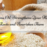 Sesame Oil: Strengthens Your Hair Roots and Nourishes Them