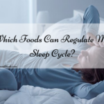 Which Foods Can Regulate My Sleep Cycle?