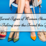 5 Different Types of Women Shoes that are Taking over the Trend this Year